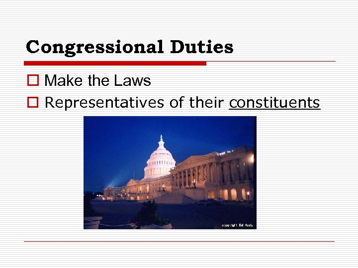Congressional Duties o Make the Laws o Representatives of their constituents