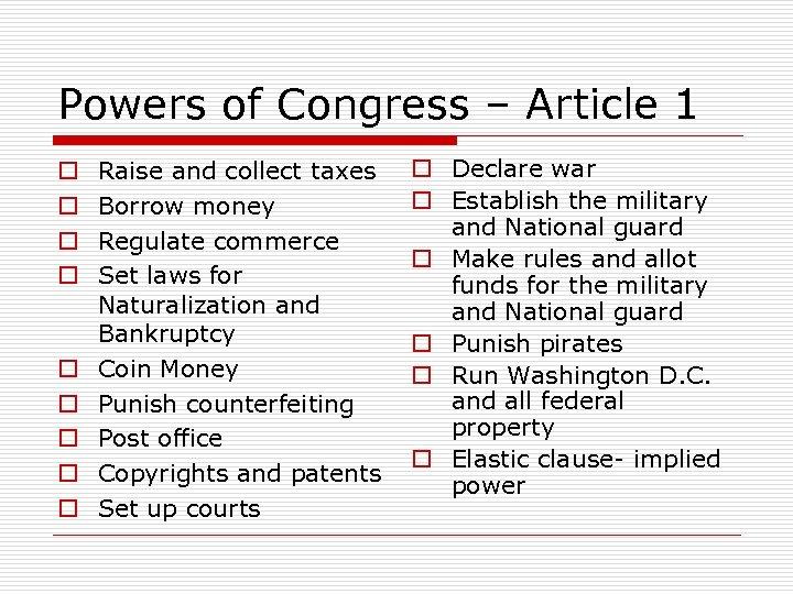 Powers of Congress – Article 1 o o o o o Raise and collect