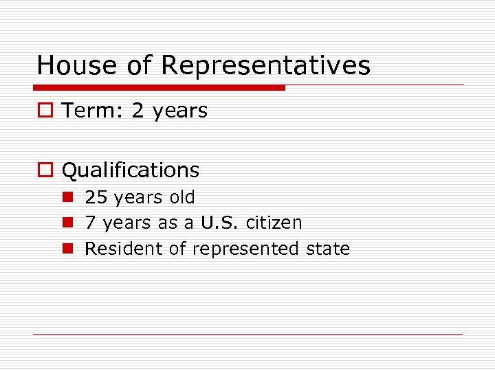 House of Representatives o Term: 2 years o Qualifications n 25 years old n