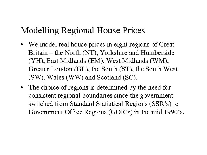Modelling Regional House Prices • We model real house prices in eight regions of