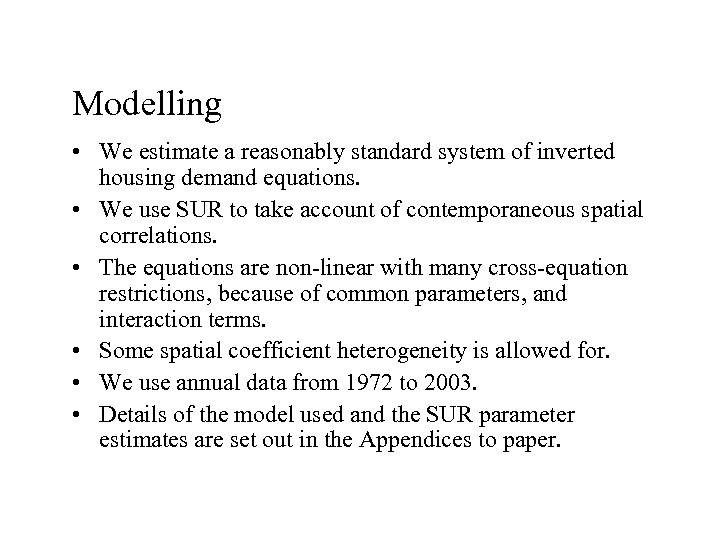 Modelling • We estimate a reasonably standard system of inverted housing demand equations. •