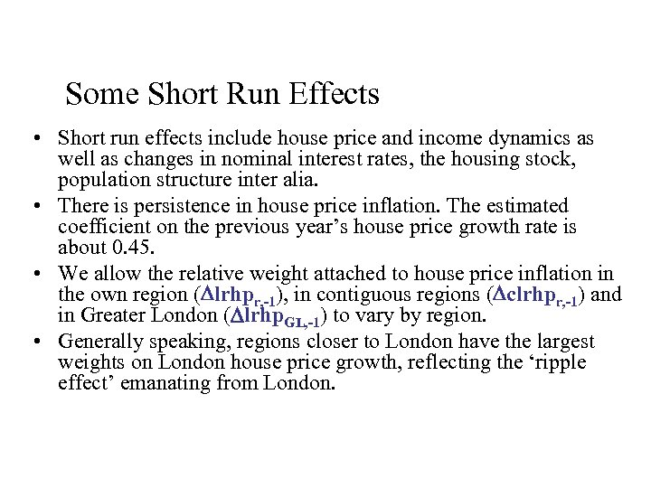 Some Short Run Effects • Short run effects include house price and income dynamics