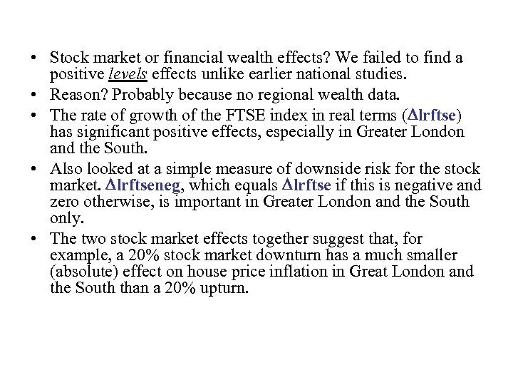 • Stock market or financial wealth effects? We failed to find a positive