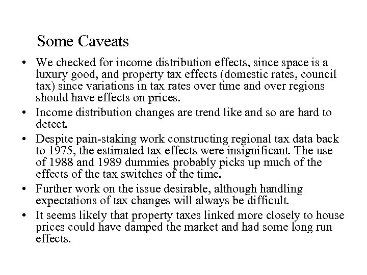 Some Caveats • We checked for income distribution effects, since space is a luxury