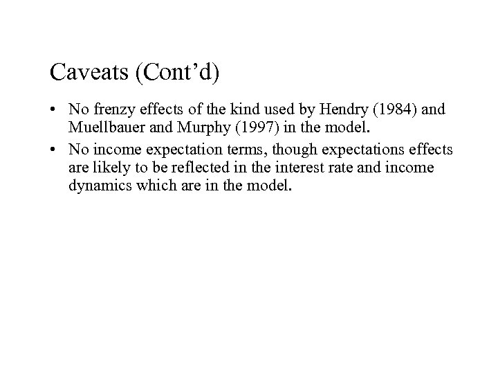 Caveats (Cont'd) • No frenzy effects of the kind used by Hendry (1984) and