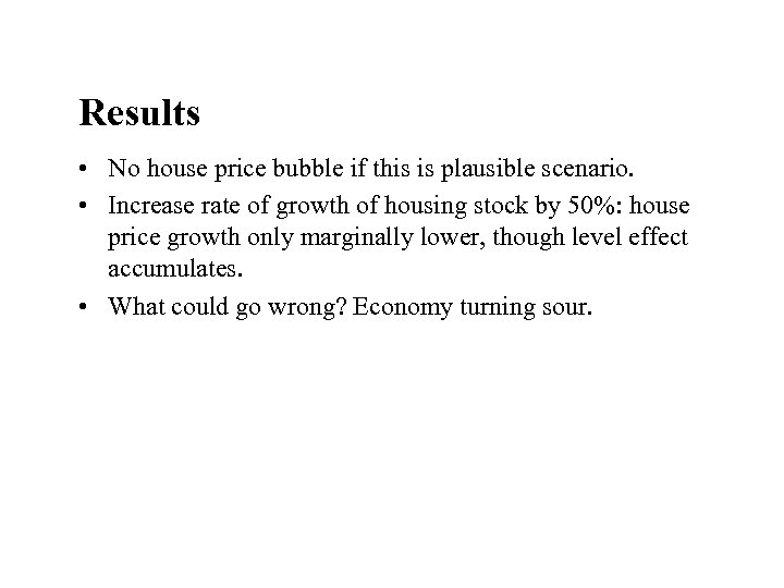 Results • No house price bubble if this is plausible scenario. • Increase rate