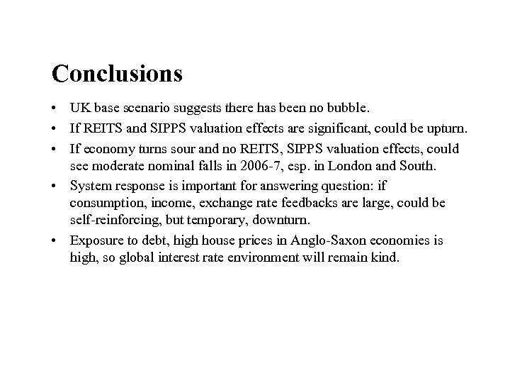 Conclusions • UK base scenario suggests there has been no bubble. • If REITS