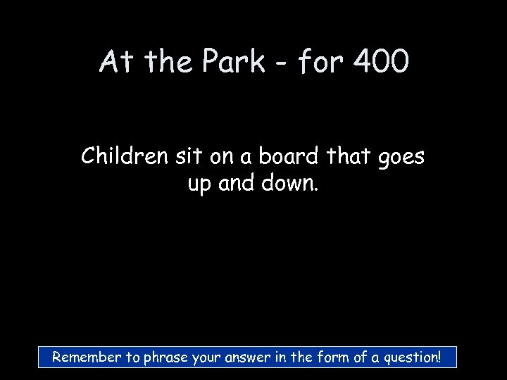 At the Park - for 400 Children sit on a board that goes up