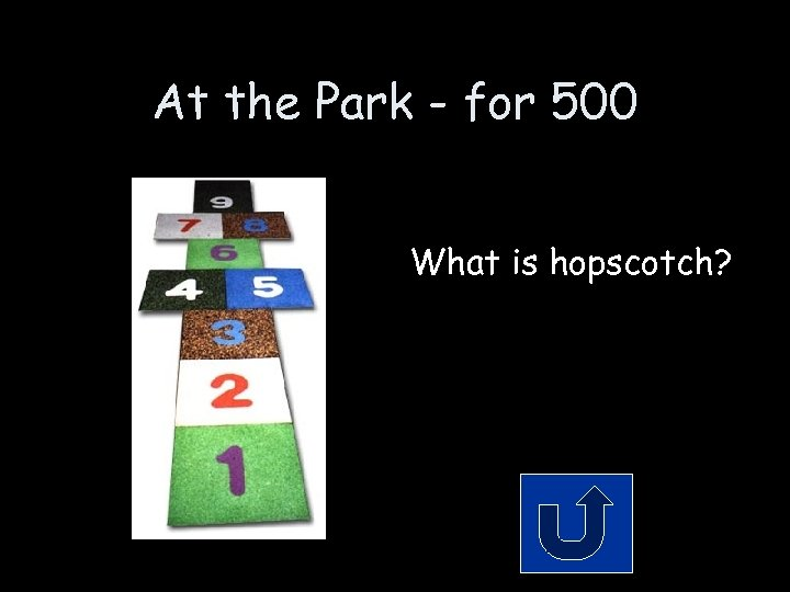 At the Park - for 500 What is hopscotch?