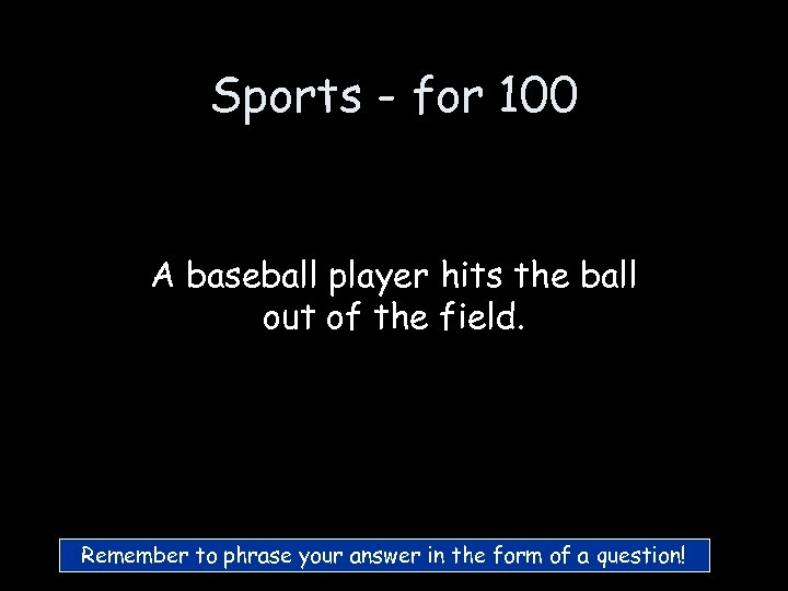 Sports - for 100 A baseball player hits the ball out of the field.