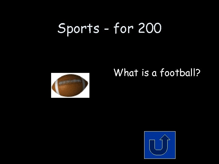 Sports - for 200 What is a football?