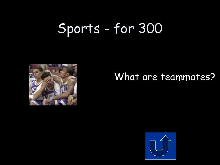 Sports - for 300 What are teammates?