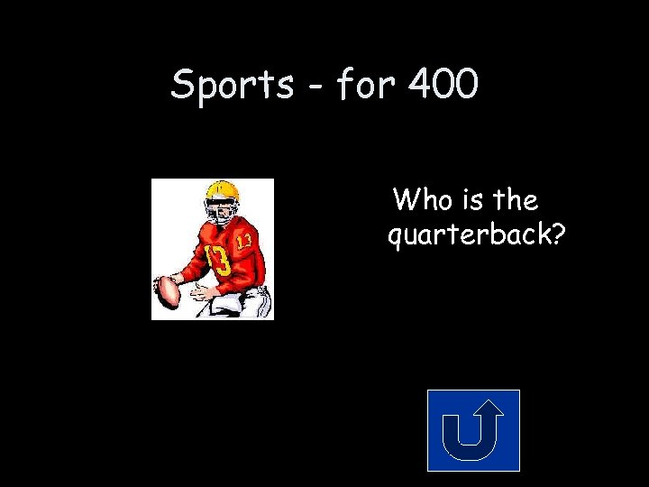 Sports - for 400 Who is the quarterback?