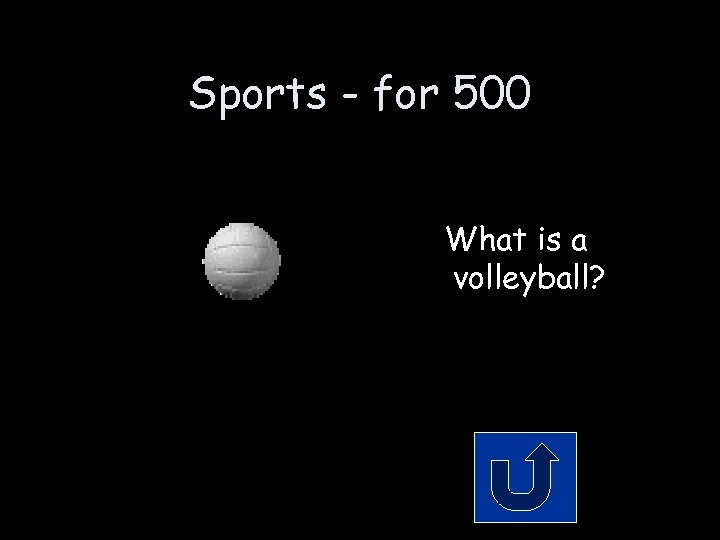 Sports - for 500 What is a volleyball?