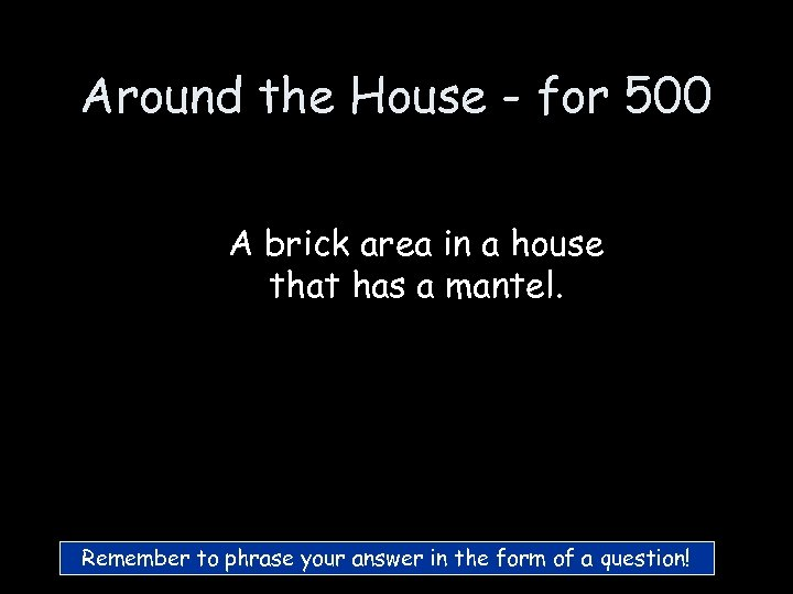 Around the House - for 500 A brick area in a house that has