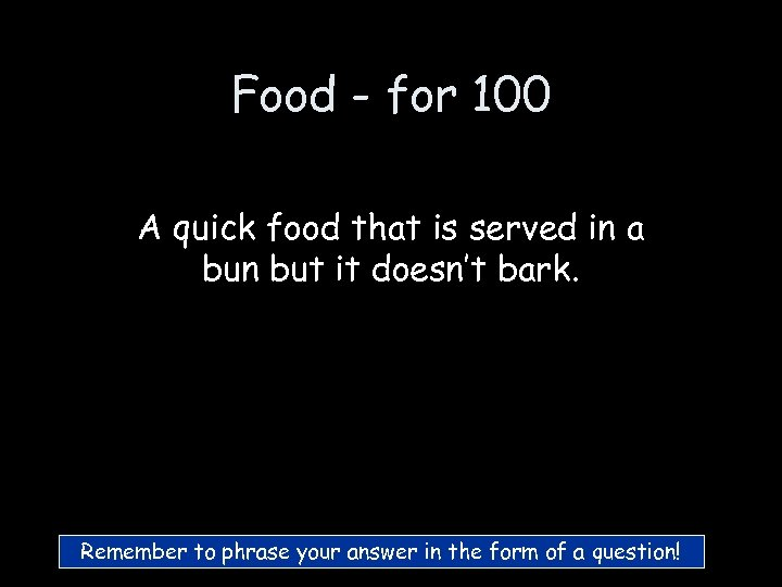 Food - for 100 A quick food that is served in a bun but