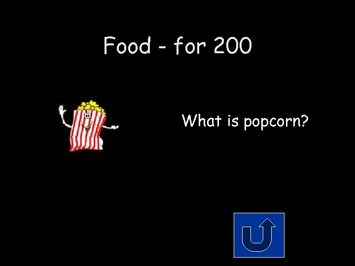 Food - for 200 What is popcorn?