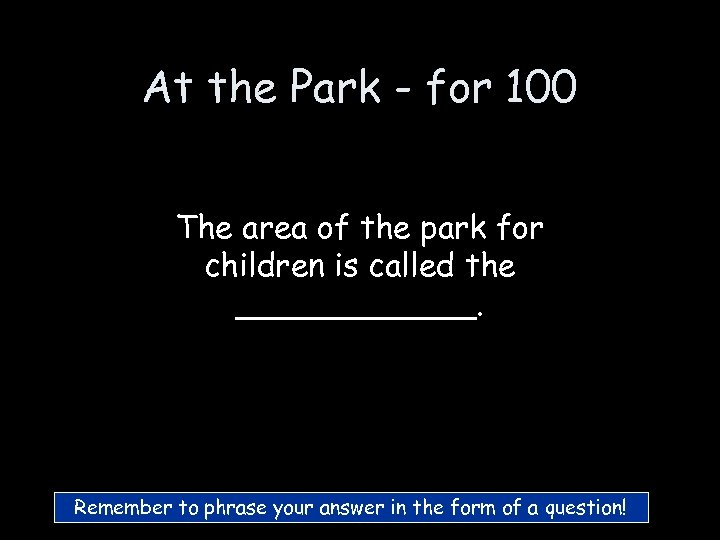 At the Park - for 100 The area of the park for children is