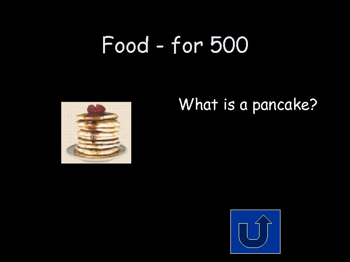 Food - for 500 What is a pancake?