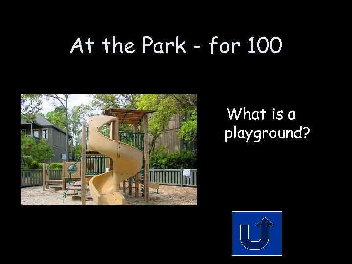 At the Park - for 100 What is a playground?