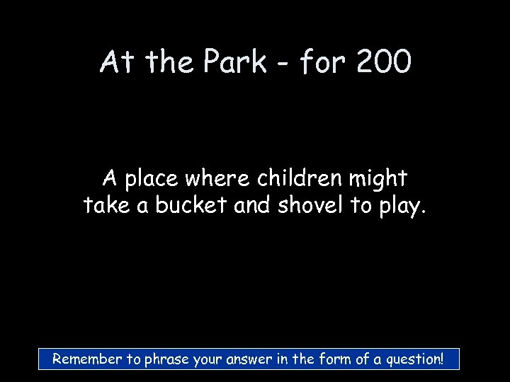At the Park - for 200 A place where children might take a bucket