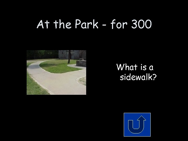 At the Park - for 300 What is a sidewalk?