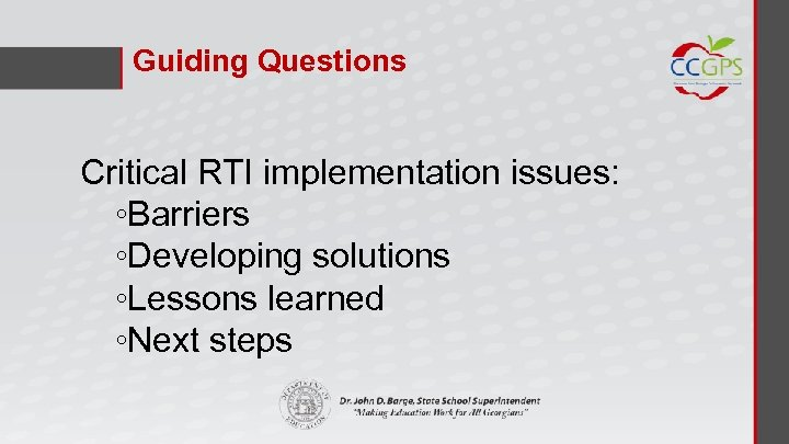 Guiding Questions Critical RTI implementation issues: ◦Barriers ◦Developing solutions ◦Lessons learned ◦Next steps
