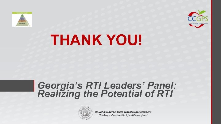 THANK YOU! Georgia's RTI Leaders' Panel: Realizing the Potential of RTI