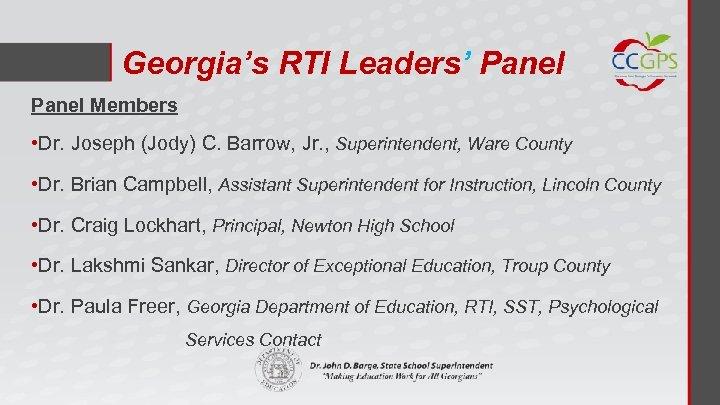 Georgia's RTI Leaders' Panel Members • Dr. Joseph (Jody) C. Barrow, Jr. , Superintendent,