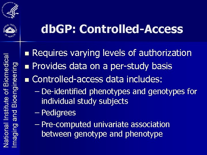 National Institute of Biomedical Imaging and Bioengineering db. GP: Controlled-Access Requires varying levels of