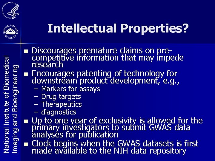 Intellectual Properties? National Institute of Biomedical Imaging and Bioengineering n n Discourages premature claims