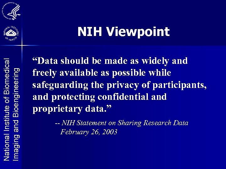 "National Institute of Biomedical Imaging and Bioengineering NIH Viewpoint ""Data should be made as"