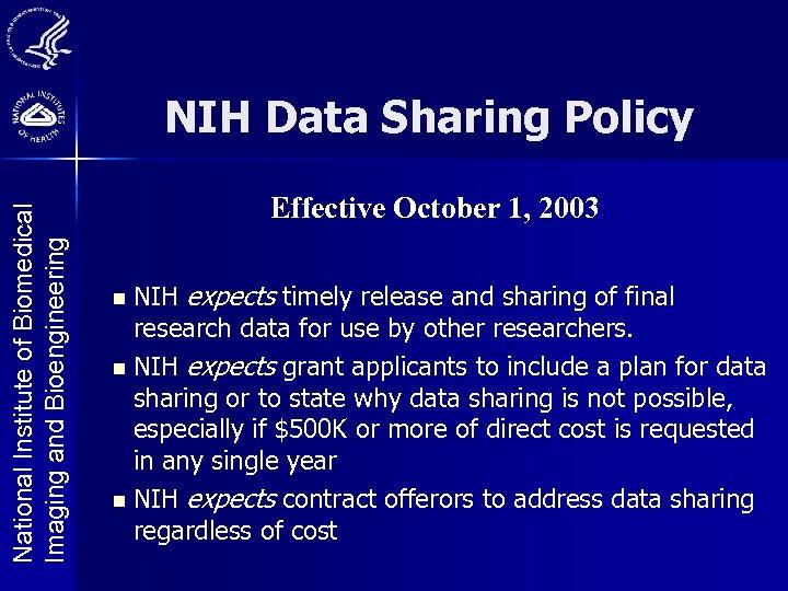 National Institute of Biomedical Imaging and Bioengineering NIH Data Sharing Policy Effective October 1,