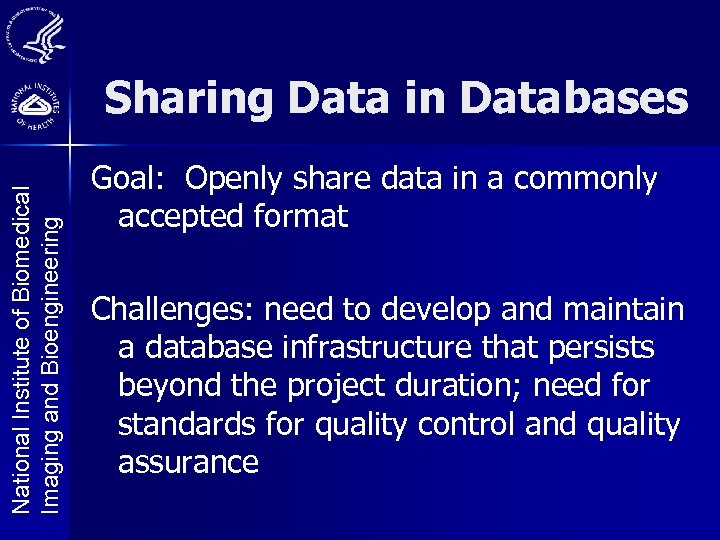 National Institute of Biomedical Imaging and Bioengineering Sharing Data in Databases Goal: Openly share