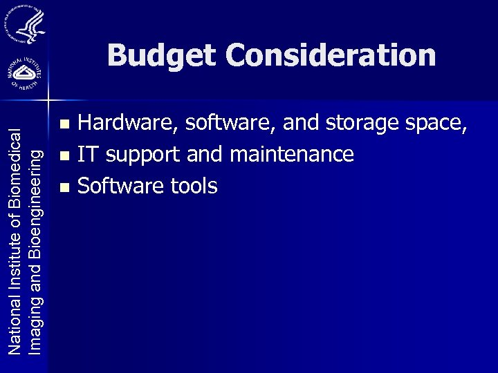 National Institute of Biomedical Imaging and Bioengineering Budget Consideration Hardware, software, and storage space,
