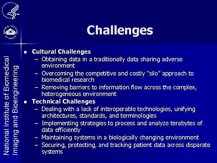 Challenges National Institute of Biomedical Imaging and Bioengineering n n Cultural Challenges – Obtaining