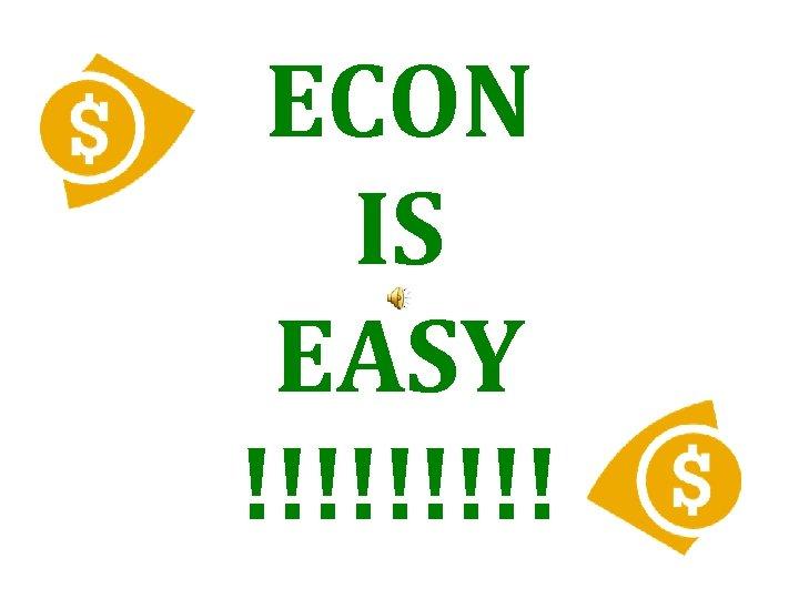 ECON IS EASY !!!!!