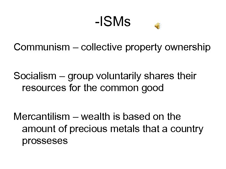 -ISMs Communism – collective property ownership Socialism – group voluntarily shares their resources for