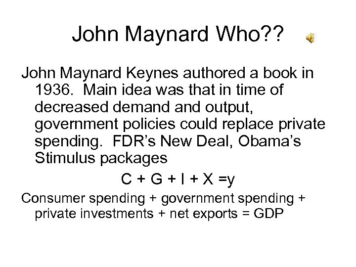John Maynard Who? ? John Maynard Keynes authored a book in 1936. Main idea