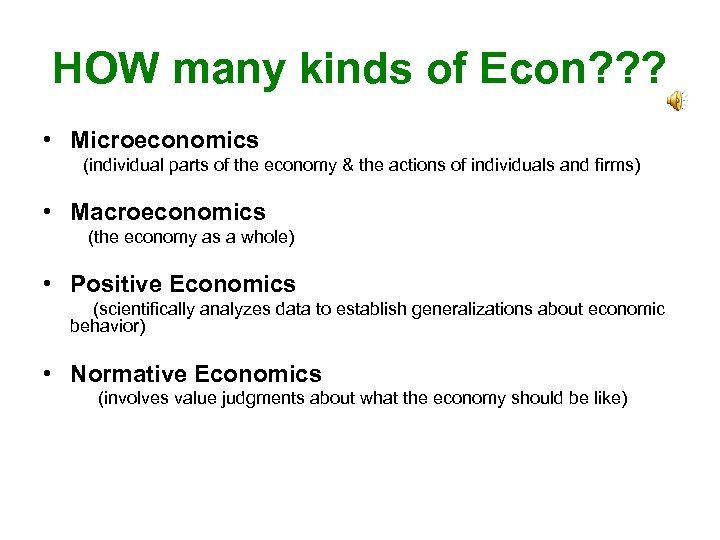 HOW many kinds of Econ? ? ? • Microeconomics (individual parts of the economy