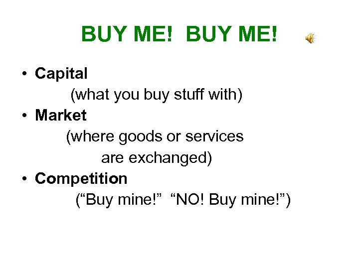 BUY ME! • Capital (what you buy stuff with) • Market (where goods or