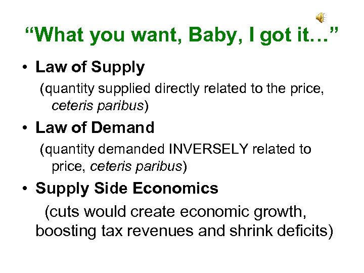 """What you want, Baby, I got it…"" • Law of Supply (quantity supplied directly"