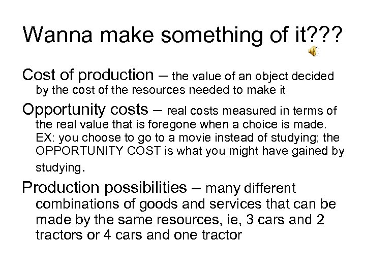 Wanna make something of it? ? ? Cost of production – the value of