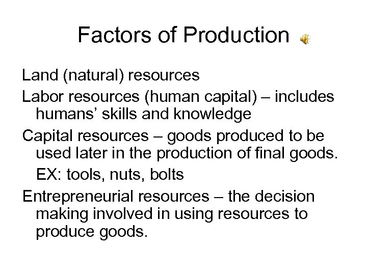 Factors of Production Land (natural) resources Labor resources (human capital) – includes humans' skills