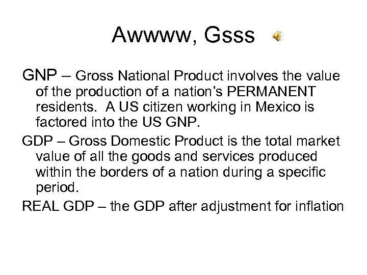 Awwww, Gsss GNP – Gross National Product involves the value of the production of