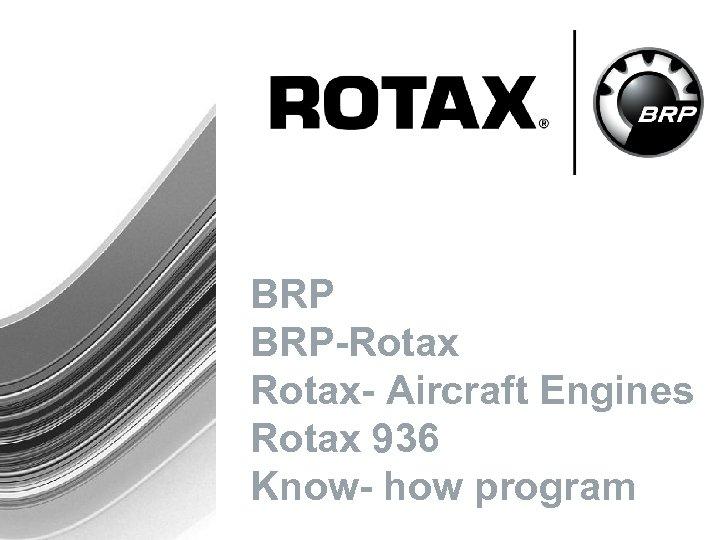 BRP BRP-Rotax- Aircraft Engines Rotax 936 Know- how program