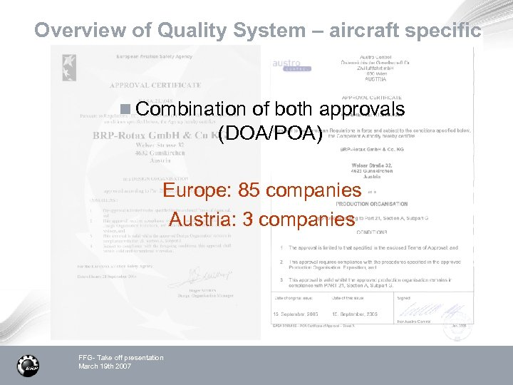 Overview of Quality System – aircraft specific n Combination of both approvals (DOA/POA) Europe: