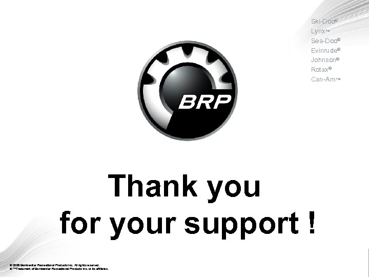 Ski-Doo® Lynx™ Sea-Doo® Evinrude® Johnson® Rotax® Can-Am™ Thank you for your support ! FFG-