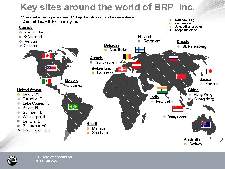 Key sites around the world of BRP Inc. 11 manufacturing sites and 15 key