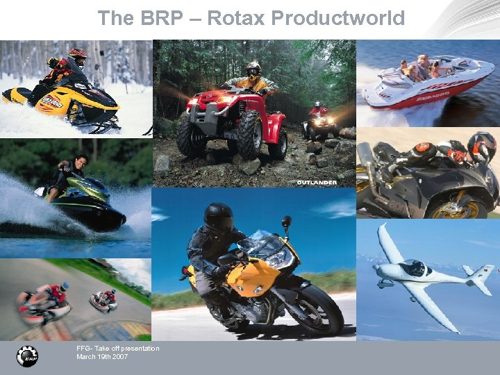 The BRP – Rotax Productworld FFG- Take off presentation March 19 th 2007
